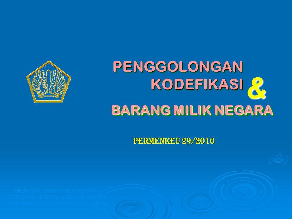 PENGGOLONGAN KODEFIKASI DIREKTORAT BARANG MILIK NEGARA I DIREKTORAT JENDERAL KEKAYAAN NEGARA DEPARTEMEN KEUANGAN REPUBLIK INDONESIA & BARANG MILIK NEG