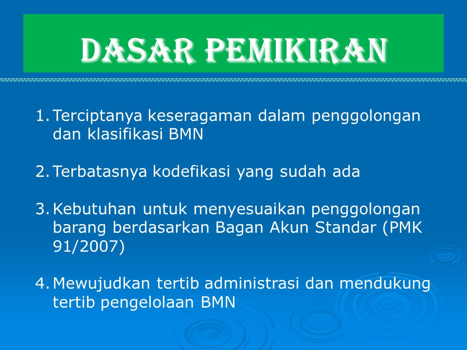 1.Terciptanya keseragaman dalam penggolongan dan klasifikasi BMN 2.Terbatasnya kodefikasi yang sudah ada 3.Kebutuhan untuk menyesuaikan penggolongan b
