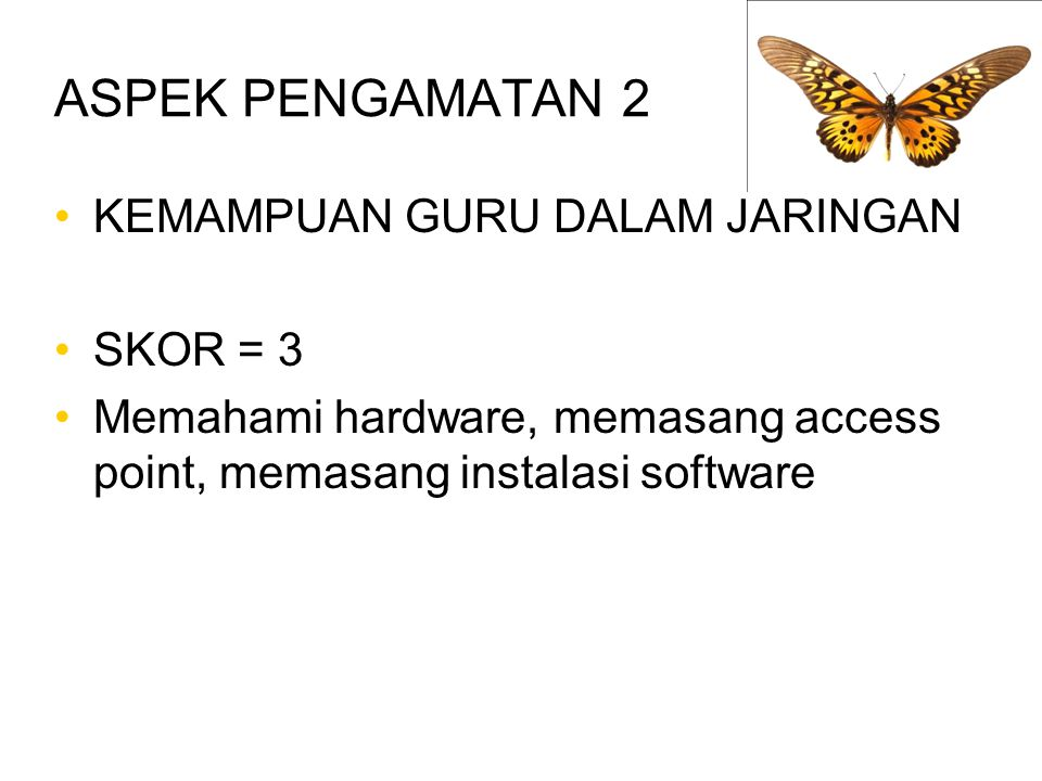 ASPEK PENGAMATAN 2 KEMAMPUAN GURU DALAM JARINGAN SKOR = 3 Memahami hardware, memasang access point, memasang instalasi software