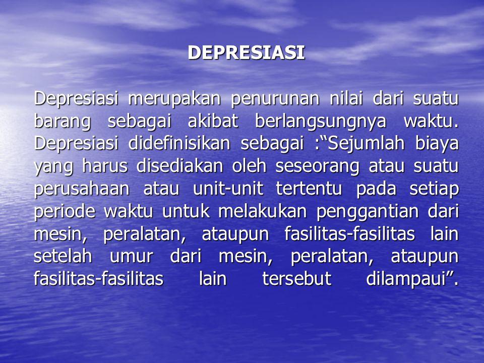 """DEPRESIASI Depresiasi merupakan penurunan nilai dari suatu barang sebagai akibat berlangsungnya waktu. Depresiasi didefinisikan sebagai :""""Sejumlah bia"""