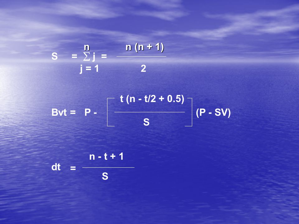 n n (n + 1) S =  j = j = 1 2 t (n - t/2 + 0.5) Bvt = P - (P - SV) S n - t + 1 dt S =