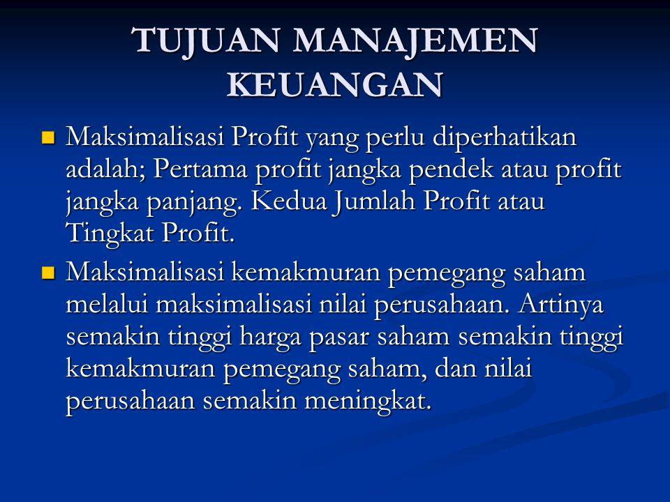 TUJUAN MANAJEMEN KEUANGAN Maksimalisasi Profit yang perlu diperhatikan adalah; Pertama profit jangka pendek atau profit jangka panjang.