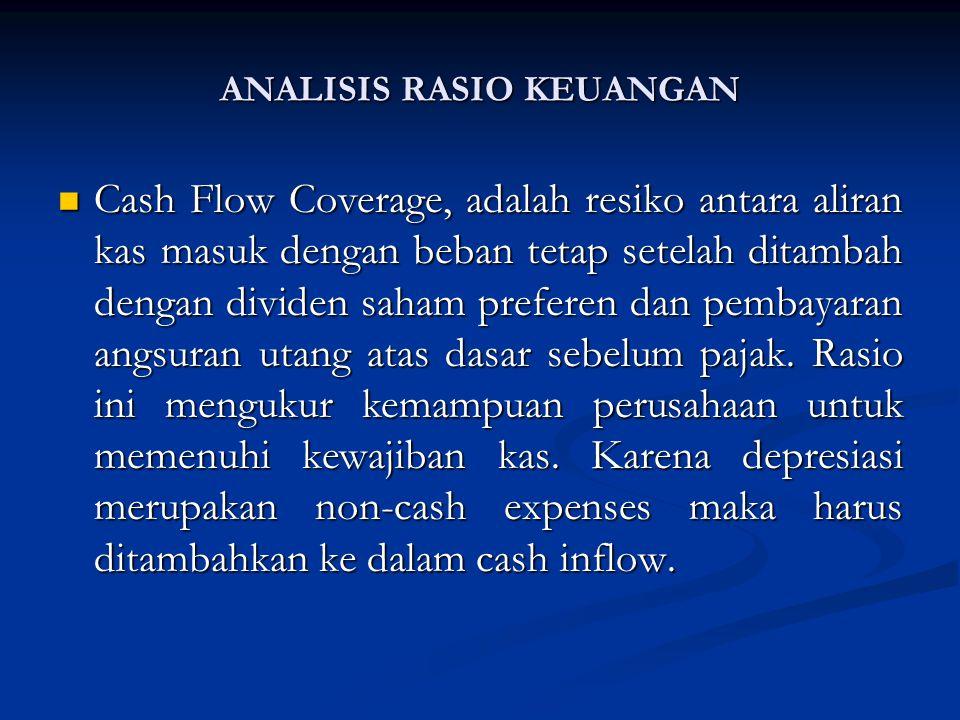 Cash Flow Coverage, adalah resiko antara aliran kas masuk dengan beban tetap setelah ditambah dengan dividen saham preferen dan pembayaran angsuran utang atas dasar sebelum pajak.