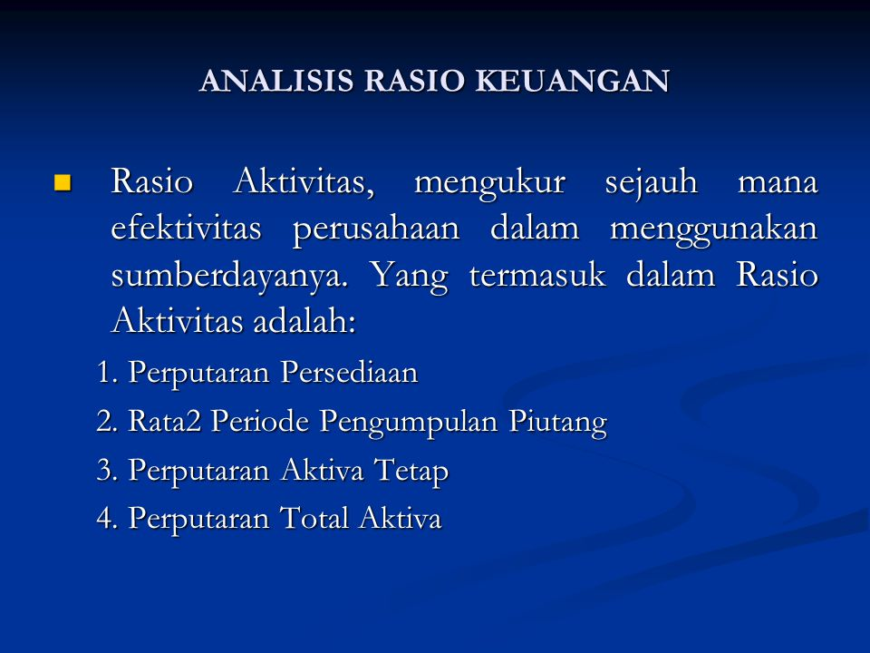 Rasio Aktivitas, mengukur sejauh mana efektivitas perusahaan dalam menggunakan sumberdayanya.