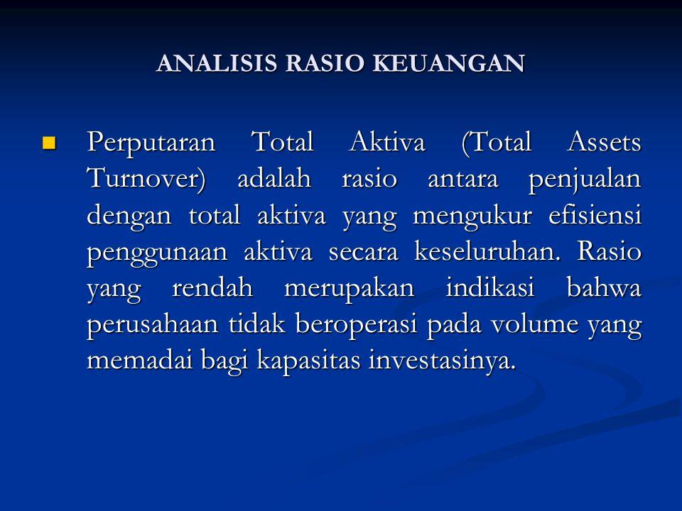 Perputaran Total Aktiva (Total Assets Turnover) adalah rasio antara penjualan dengan total aktiva yang mengukur efisiensi penggunaan aktiva secara keseluruhan.