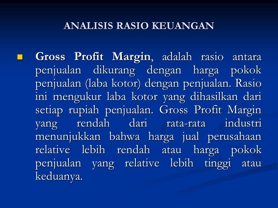 Gross Profit Margin, adalah rasio antara penjualan dikurang dengan harga pokok penjualan (laba kotor) dengan penjualan.