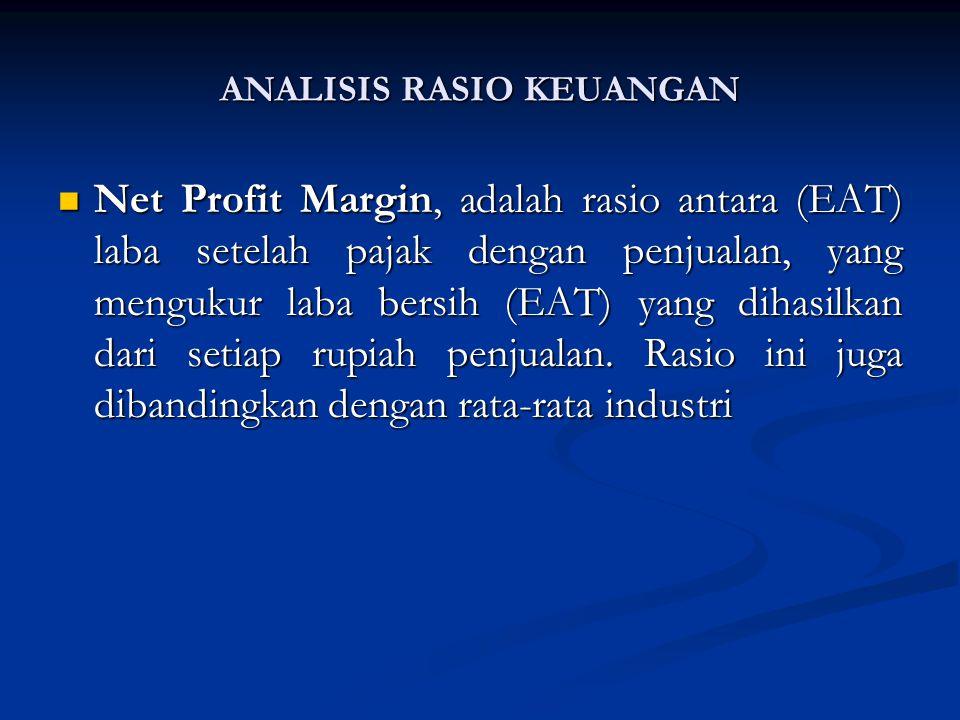 Net Profit Margin, adalah rasio antara (EAT) laba setelah pajak dengan penjualan, yang mengukur laba bersih (EAT) yang dihasilkan dari setiap rupiah penjualan.