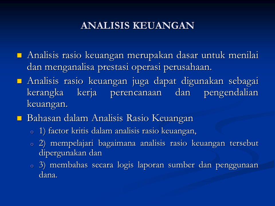 ANALISIS KEUANGAN Analisis rasio keuangan merupakan dasar untuk menilai dan menganalisa prestasi operasi perusahaan.