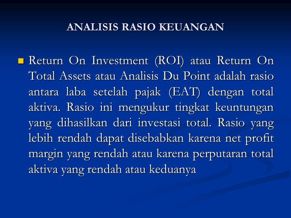 Return On Investment (ROI) atau Return On Total Assets atau Analisis Du Point adalah rasio antara laba setelah pajak (EAT) dengan total aktiva.