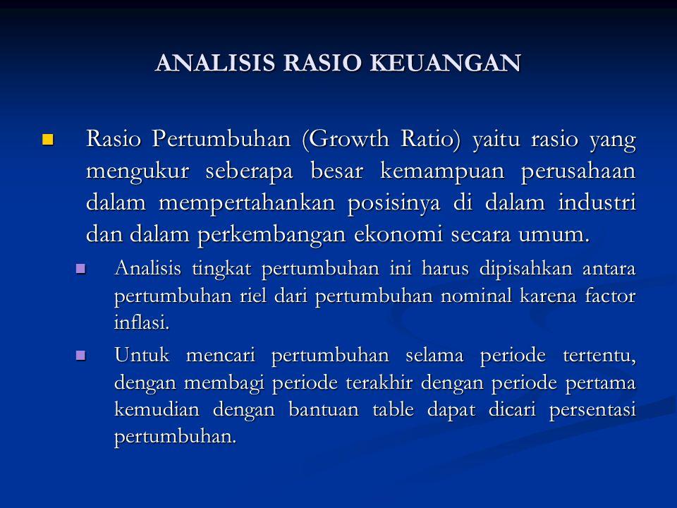 Rasio Pertumbuhan (Growth Ratio) yaitu rasio yang mengukur seberapa besar kemampuan perusahaan dalam mempertahankan posisinya di dalam industri dan dalam perkembangan ekonomi secara umum.
