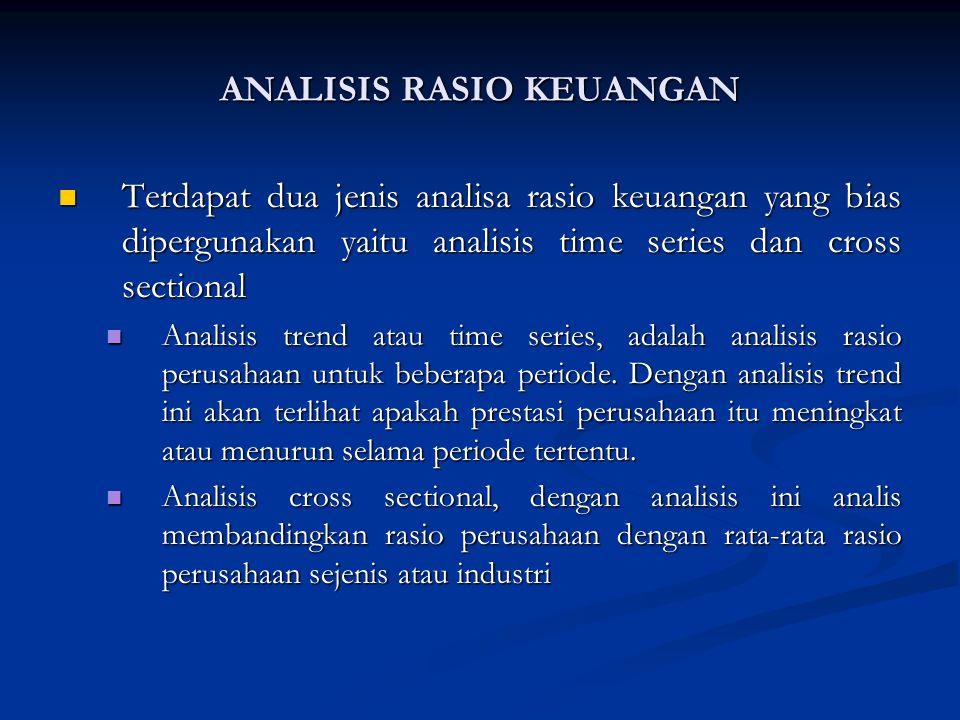 Terdapat dua jenis analisa rasio keuangan yang bias dipergunakan yaitu analisis time series dan cross sectional Terdapat dua jenis analisa rasio keuangan yang bias dipergunakan yaitu analisis time series dan cross sectional Analisis trend atau time series, adalah analisis rasio perusahaan untuk beberapa periode.