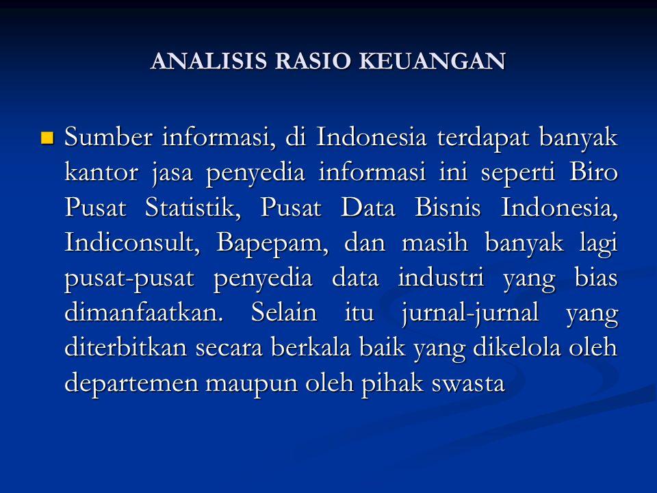 Sumber informasi, di Indonesia terdapat banyak kantor jasa penyedia informasi ini seperti Biro Pusat Statistik, Pusat Data Bisnis Indonesia, Indiconsult, Bapepam, dan masih banyak lagi pusat-pusat penyedia data industri yang bias dimanfaatkan.