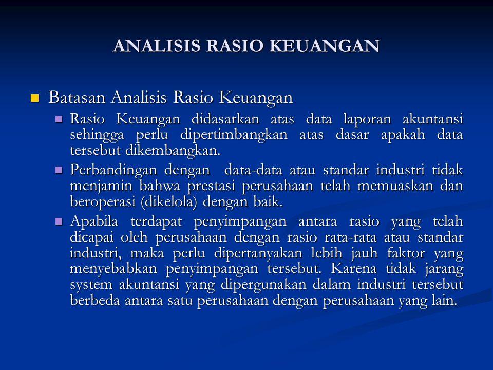 Batasan Analisis Rasio Keuangan Batasan Analisis Rasio Keuangan Rasio Keuangan didasarkan atas data laporan akuntansi sehingga perlu dipertimbangkan atas dasar apakah data tersebut dikembangkan.