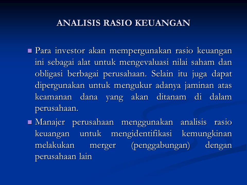 Para investor akan mempergunakan rasio keuangan ini sebagai alat untuk mengevaluasi nilai saham dan obligasi berbagai perusahaan.