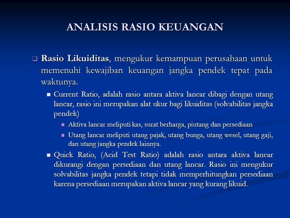  Rasio Likuiditas, mengukur kemampuan perusahaan untuk memenuhi kewajiban keuangan jangka pendek tepat pada waktunya.