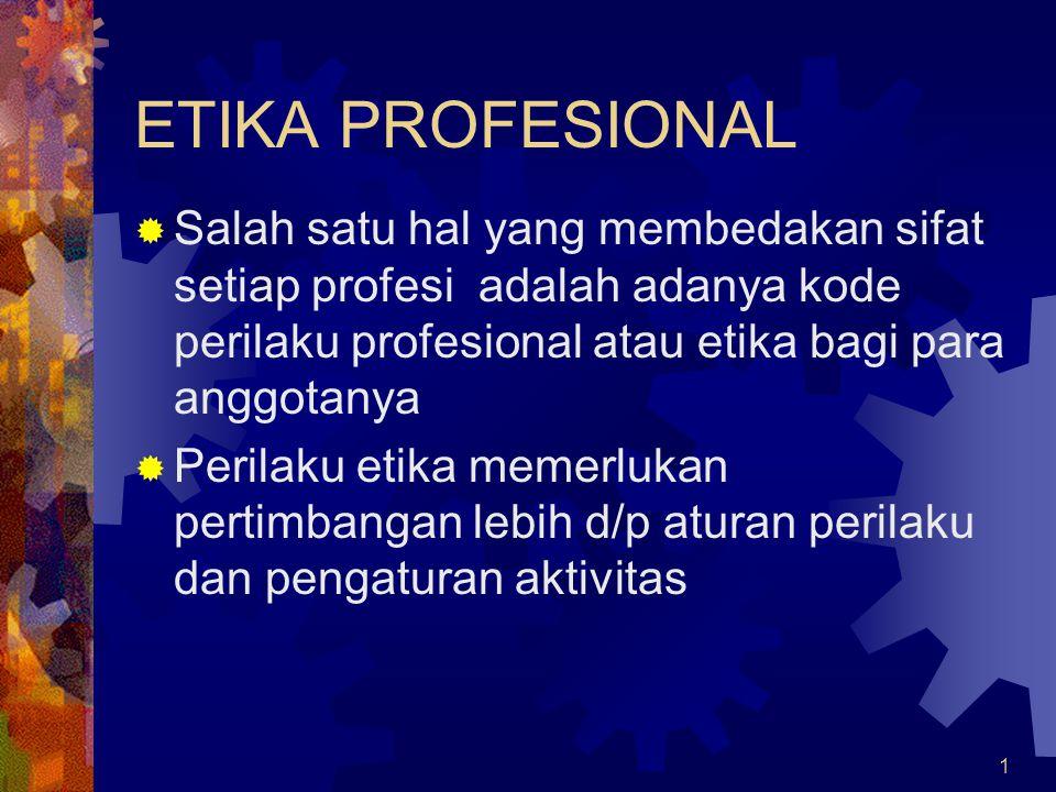 1 ETIKA PROFESIONAL  Salah satu hal yang membedakan sifat setiap profesi adalah adanya kode perilaku profesional atau etika bagi para anggotanya  Pe