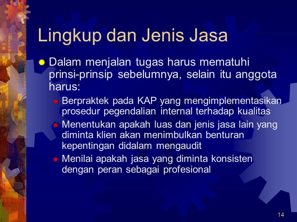 14 Lingkup dan Jenis Jasa  Dalam menjalan tugas harus mematuhi prinsi-prinsip sebelumnya, selain itu anggota harus:  Berpraktek pada KAP yang mengim