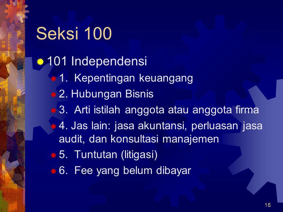 16 Seksi 100  101 Independensi  1. Kepentingan keuangang  2. Hubungan Bisnis  3. Arti istilah anggota atau anggota firma  4. Jas lain: jasa akunt