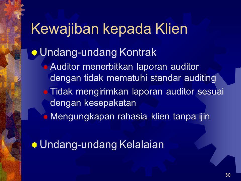 30 Kewajiban kepada Klien  Undang-undang Kontrak  Auditor menerbitkan laporan auditor dengan tidak mematuhi standar auditing  Tidak mengirimkan lap