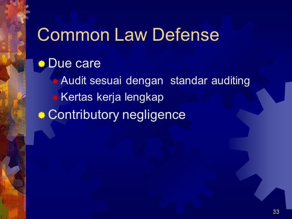 33 Common Law Defense  Due care  Audit sesuai dengan standar auditing  Kertas kerja lengkap  Contributory negligence