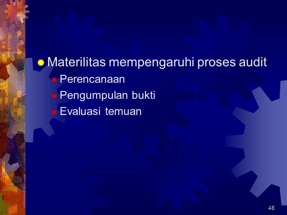 48  Materilitas mempengaruhi proses audit  Perencanaan  Pengumpulan bukti  Evaluasi temuan