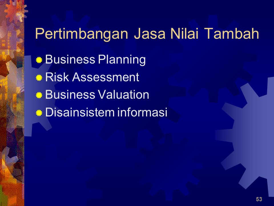 53 Pertimbangan Jasa Nilai Tambah  Business Planning  Risk Assessment  Business Valuation  Disainsistem informasi
