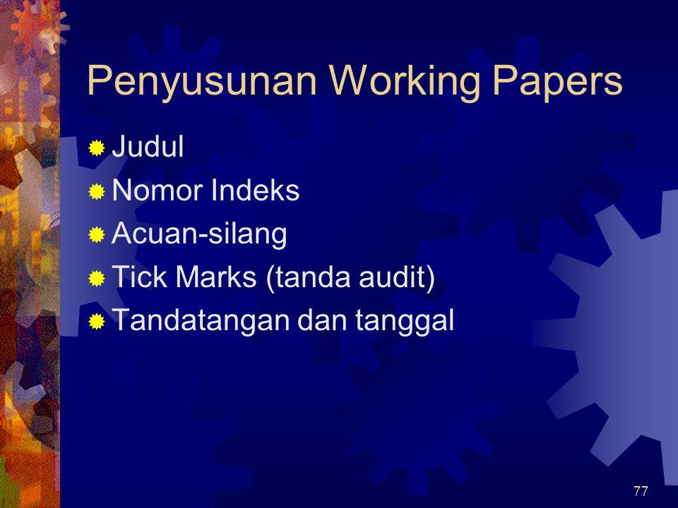 77 Penyusunan Working Papers  Judul  Nomor Indeks  Acuan-silang  Tick Marks (tanda audit)  Tandatangan dan tanggal
