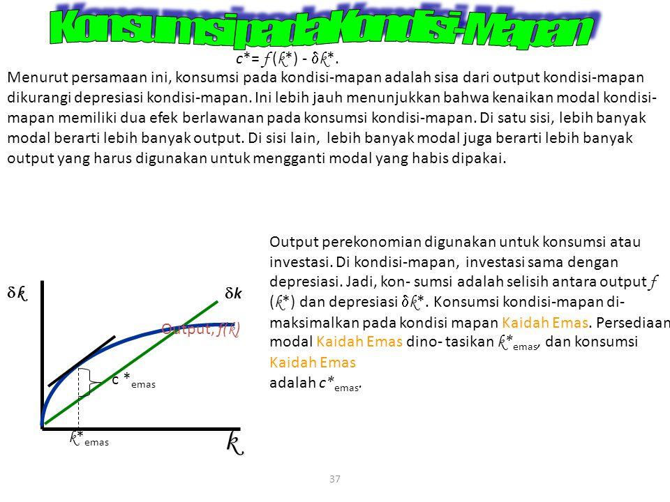 37 c*= f ( k *) -  k *. Menurut persamaan ini, konsumsi pada kondisi-mapan adalah sisa dari output kondisi-mapan dikurangi depresiasi kondisi-mapan.