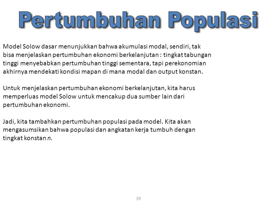 39 Model Solow dasar menunjukkan bahwa akumulasi modal, sendiri, tak bisa menjelaskan pertumbuhan ekonomi berkelanjutan : tingkat tabungan tinggi meny