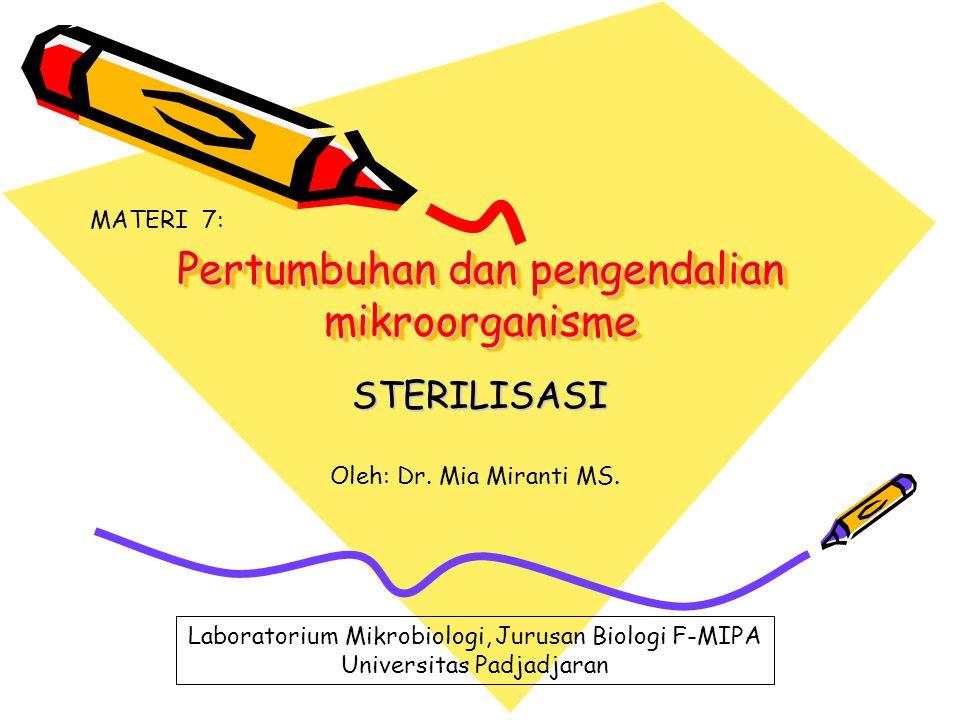Pertumbuhan dan pengendalian mikroorganisme STERILISASI Oleh: Dr. Mia Miranti MS. Laboratorium Mikrobiologi, Jurusan Biologi F-MIPA Universitas Padjad