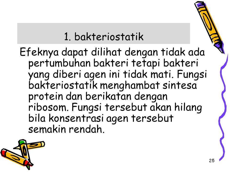 1. bakteriostatik Efeknya dapat dilihat dengan tidak ada pertumbuhan bakteri tetapi bakteri yang diberi agen ini tidak mati. Fungsi bakteriostatik men