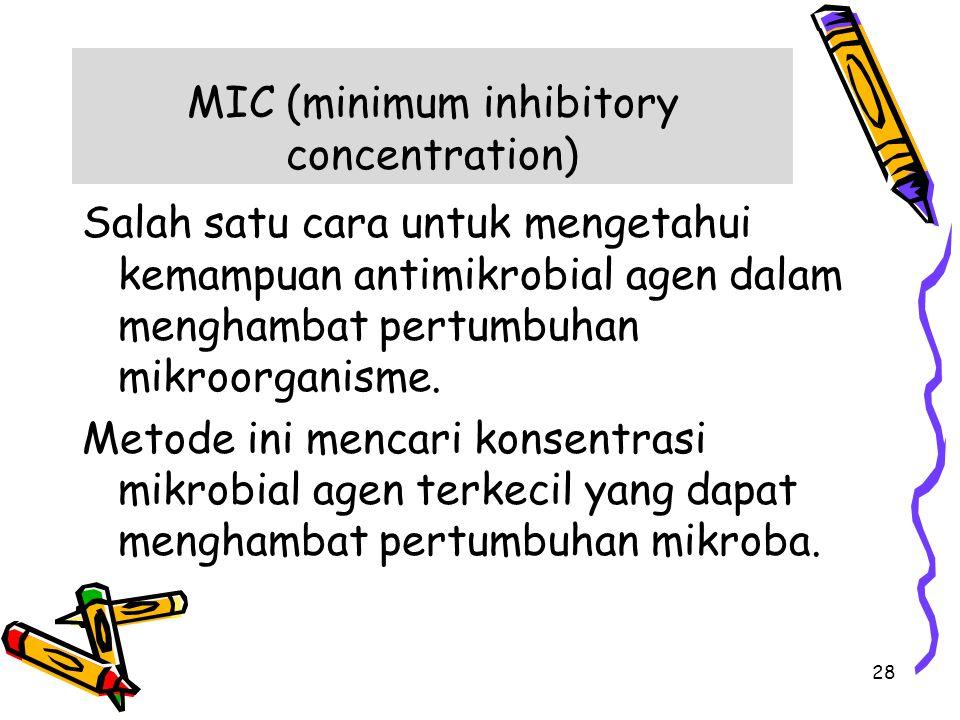 MIC (minimum inhibitory concentration) Salah satu cara untuk mengetahui kemampuan antimikrobial agen dalam menghambat pertumbuhan mikroorganisme. Meto