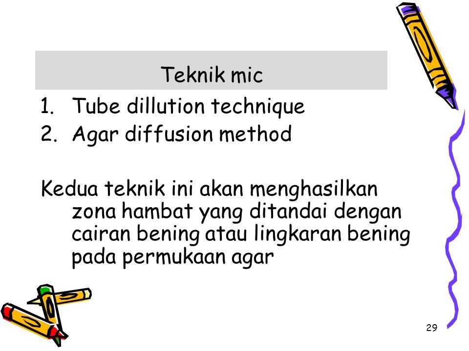 Teknik mic 1.Tube dillution technique 2.Agar diffusion method Kedua teknik ini akan menghasilkan zona hambat yang ditandai dengan cairan bening atau l