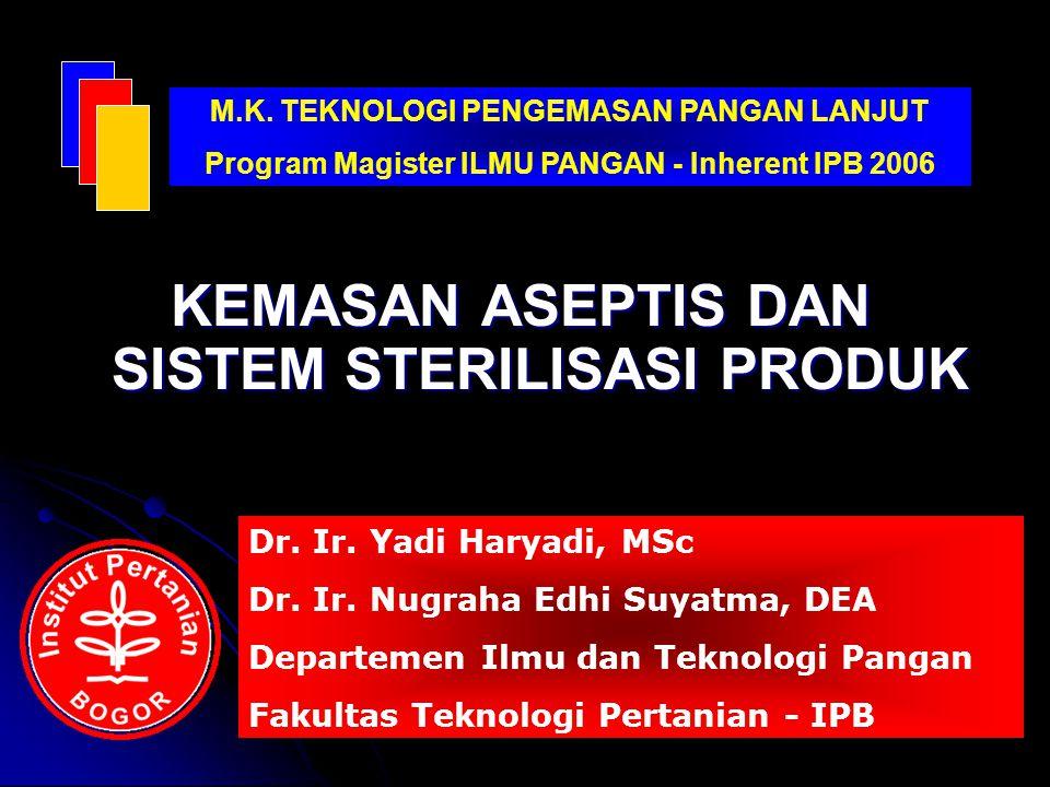 KEMASAN ASEPTIS DAN SISTEM STERILISASI PRODUK M.K. TEKNOLOGI PENGEMASAN PANGAN LANJUT Program Magister ILMU PANGAN - Inherent IPB 2006 Dr. Ir. Yadi Ha