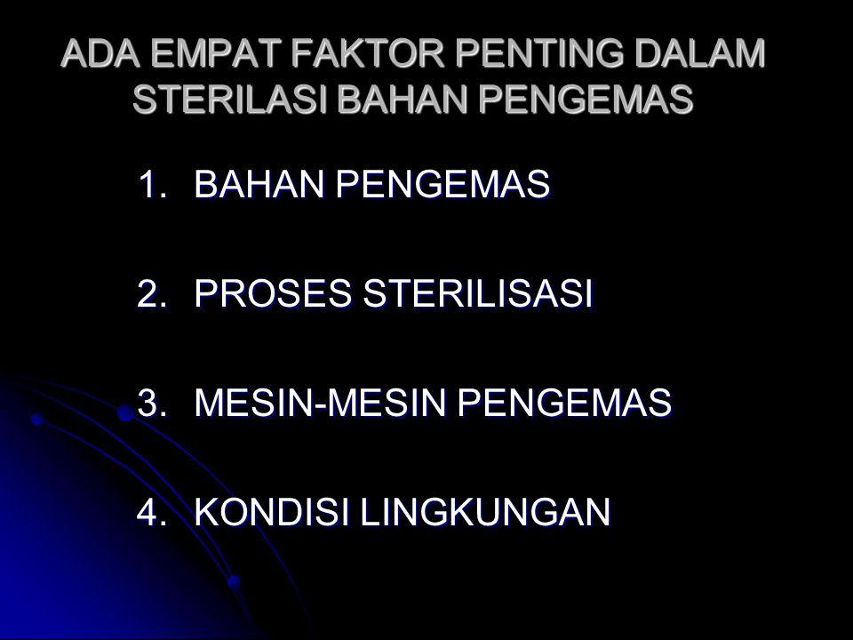 ADA EMPAT FAKTOR PENTING DALAM STERILASI BAHAN PENGEMAS 1.BAHAN PENGEMAS 2.PROSES STERILISASI 3.MESIN-MESIN PENGEMAS 4.KONDISI LINGKUNGAN