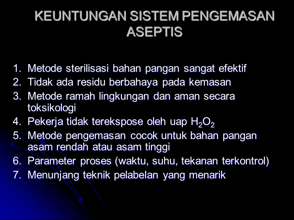 KEUNTUNGAN SISTEM PENGEMASAN ASEPTIS 1.Metode sterilisasi bahan pangan sangat efektif 2.Tidak ada residu berbahaya pada kemasan 3.Metode ramah lingkun