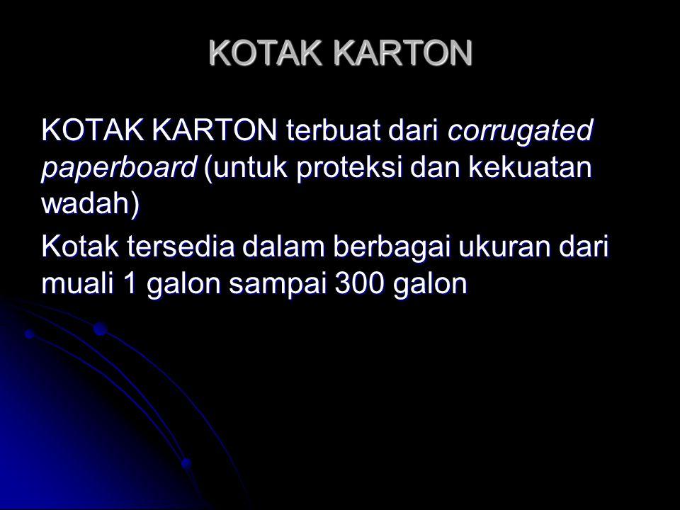 KOTAK KARTON KOTAK KARTON terbuat dari corrugated paperboard (untuk proteksi dan kekuatan wadah) Kotak tersedia dalam berbagai ukuran dari muali 1 gal