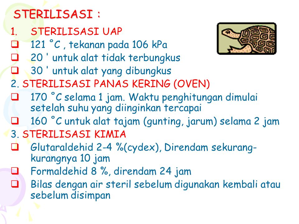 STERILISASI : 1.STERILISASI UAP  121 ˚C, tekanan pada 106 kPa  20 ' untuk alat tidak terbungkus  30 ' untuk alat yang dibungkus 2. STERILISASI PANA