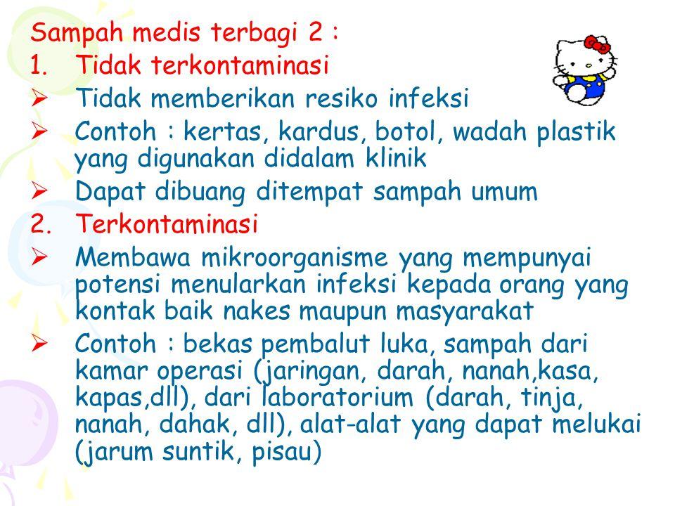 Sampah medis terbagi 2 : 1.Tidak terkontaminasi  Tidak memberikan resiko infeksi  Contoh : kertas, kardus, botol, wadah plastik yang digunakan didal