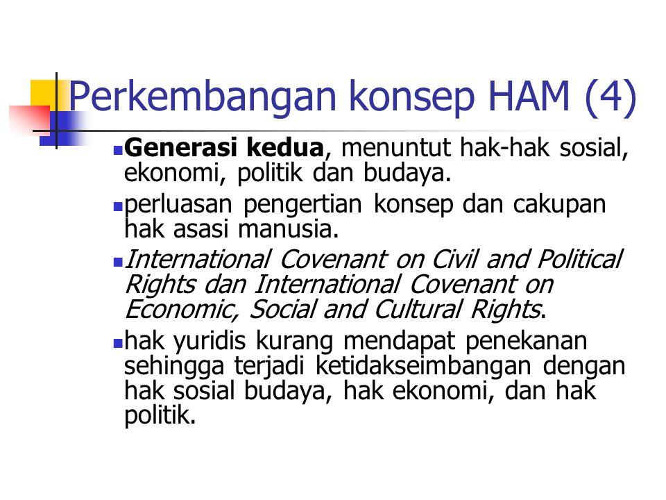 Perkembangan konsep HAM (4) Generasi kedua, menuntut hak-hak sosial, ekonomi, politik dan budaya.
