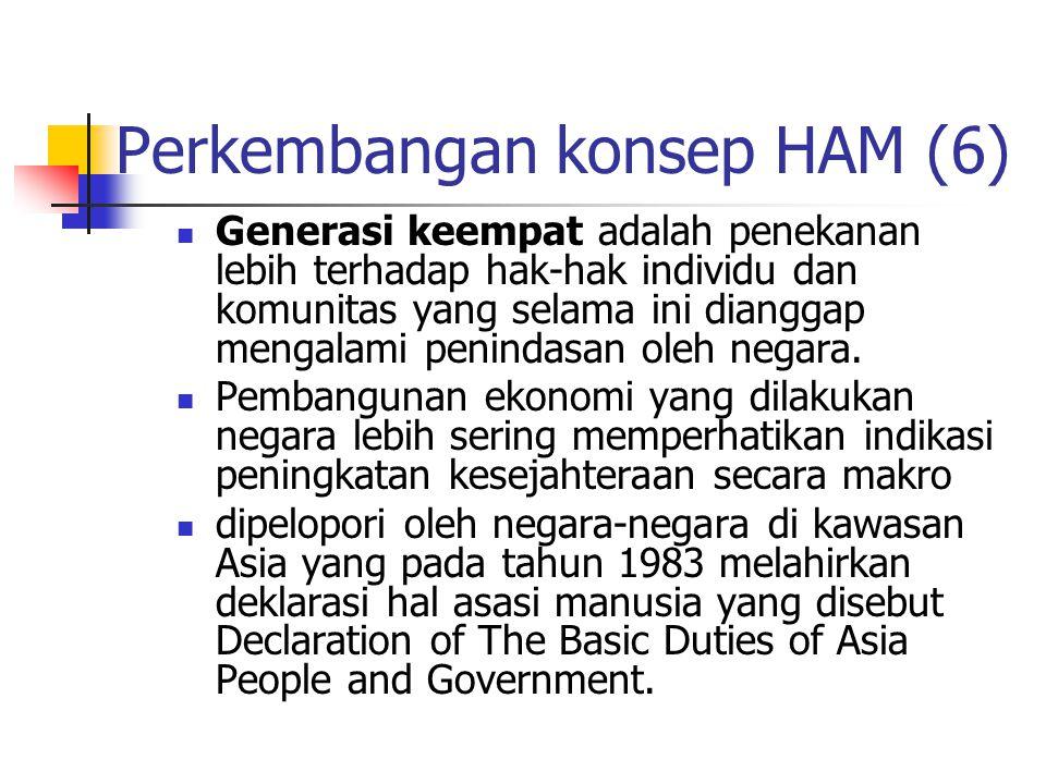 Perkembangan konsep HAM (6) Generasi keempat adalah penekanan lebih terhadap hak-hak individu dan komunitas yang selama ini dianggap mengalami peninda
