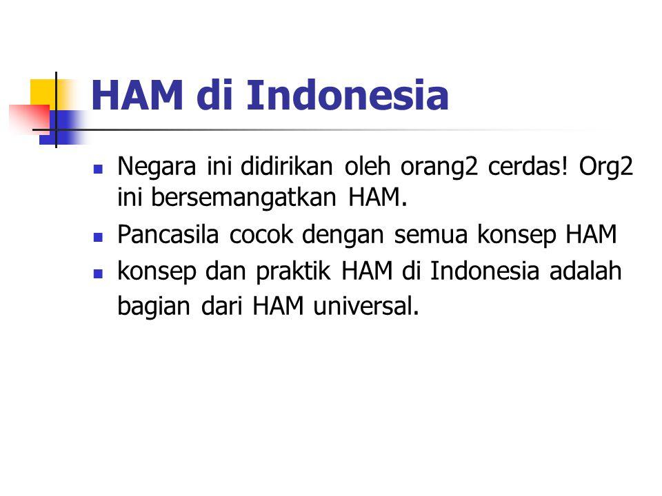 HAM di Indonesia Negara ini didirikan oleh orang2 cerdas! Org2 ini bersemangatkan HAM. Pancasila cocok dengan semua konsep HAM konsep dan praktik HAM
