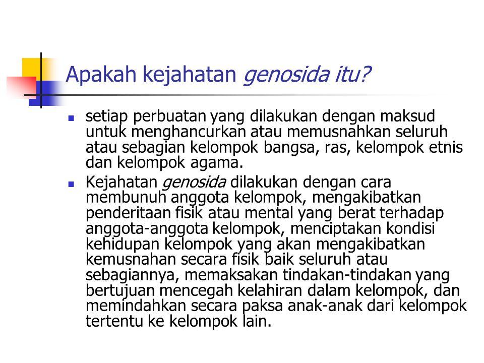 Apakah kejahatan genosida itu? setiap perbuatan yang dilakukan dengan maksud untuk menghancurkan atau memusnahkan seluruh atau sebagian kelompok bangs