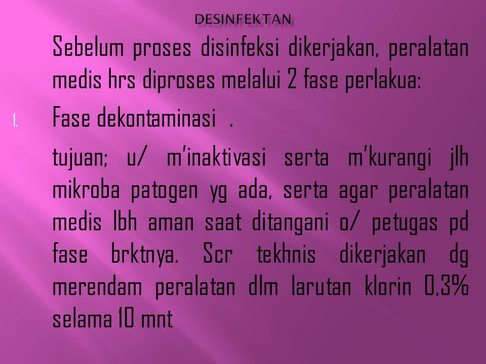 Sebelum proses disinfeksi dikerjakan, peralatan medis hrs diproses melalui 2 fase perlakua: 1. Fase dekontaminasi. tujuan; u/ m'inaktivasi serta m'kur