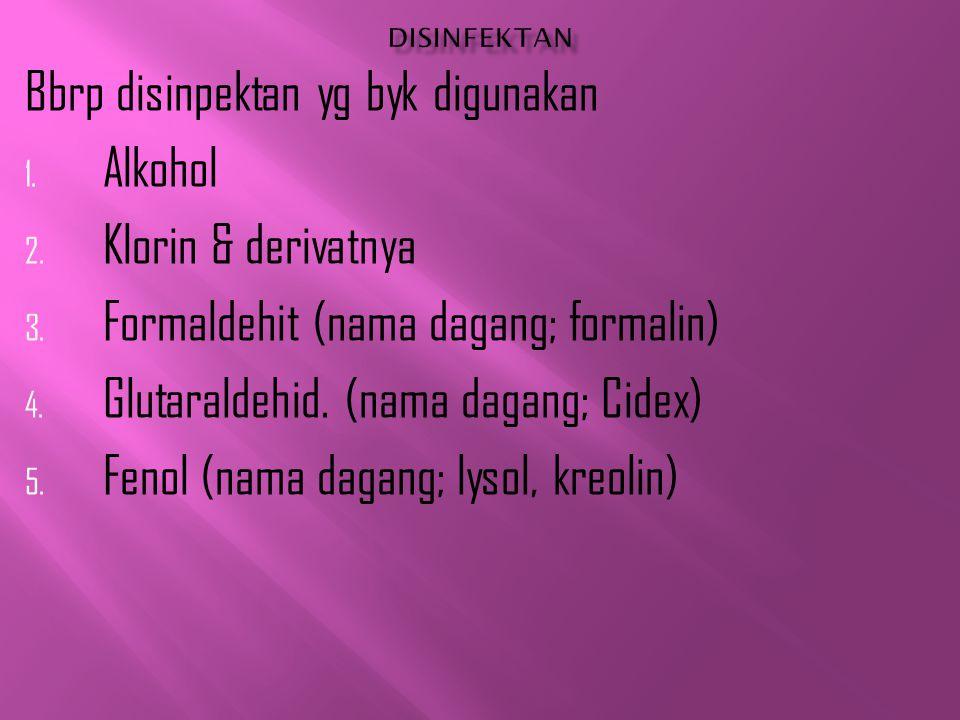 Bbrp disinpektan yg byk digunakan 1. Alkohol 2. Klorin & derivatnya 3. Formaldehit (nama dagang; formalin) 4. Glutaraldehid. (nama dagang; Cidex) 5. F