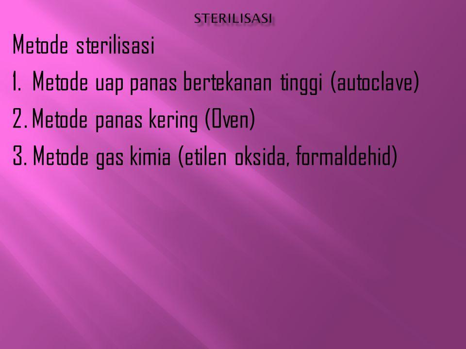 Metode sterilisasi 1. Metode uap panas bertekanan tinggi (autoclave) 2. Metode panas kering (Oven) 3. Metode gas kimia (etilen oksida, formaldehid)
