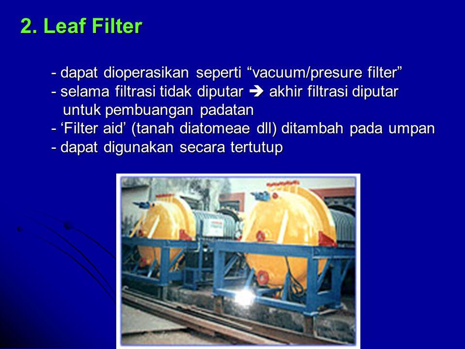"""2. Leaf Filter - dapat dioperasikan seperti """"vacuum/presure filter"""" - selama filtrasi tidak diputar  akhir filtrasi diputar untuk pembuangan padatan"""