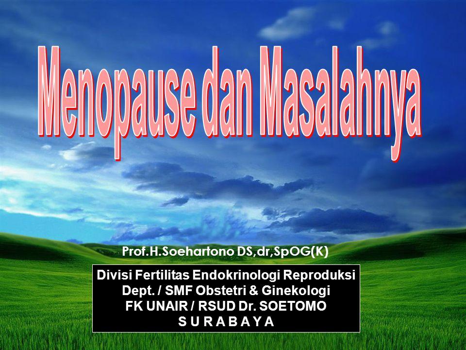 Divisi Fertilitas Endokrinologi Reproduksi Dept. / SMF Obstetri & Ginekologi FK UNAIR / RSUD Dr. SOETOMO S U R A B A Y A Prof.H.Soehartono DS,dr,SpOG(