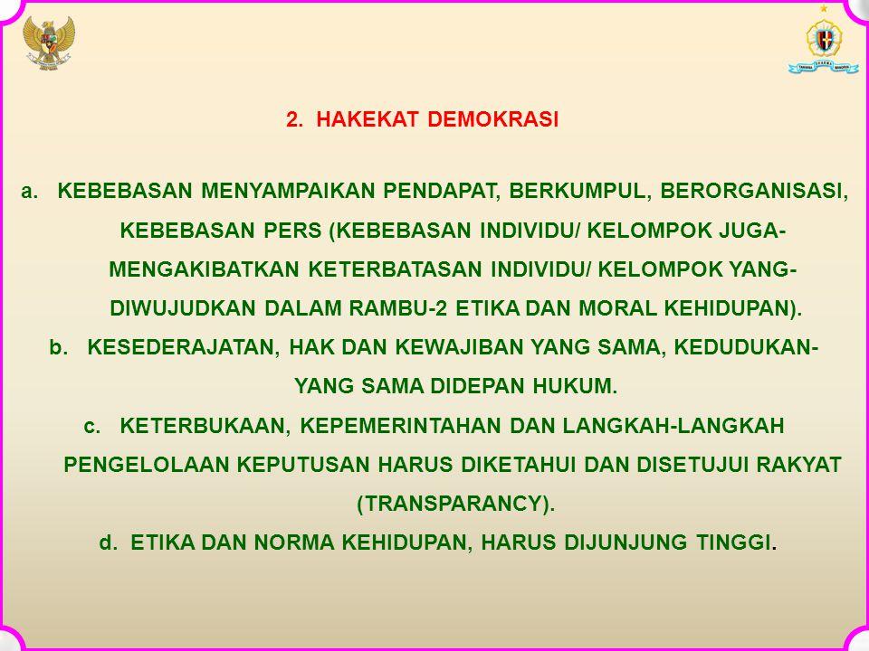 2. HAKEKAT DEMOKRASI a. KEBEBASAN MENYAMPAIKAN PENDAPAT, BERKUMPUL, BERORGANISASI, KEBEBASAN PERS (KEBEBASAN INDIVIDU/ KELOMPOK JUGA- MENGAKIBATKAN KE