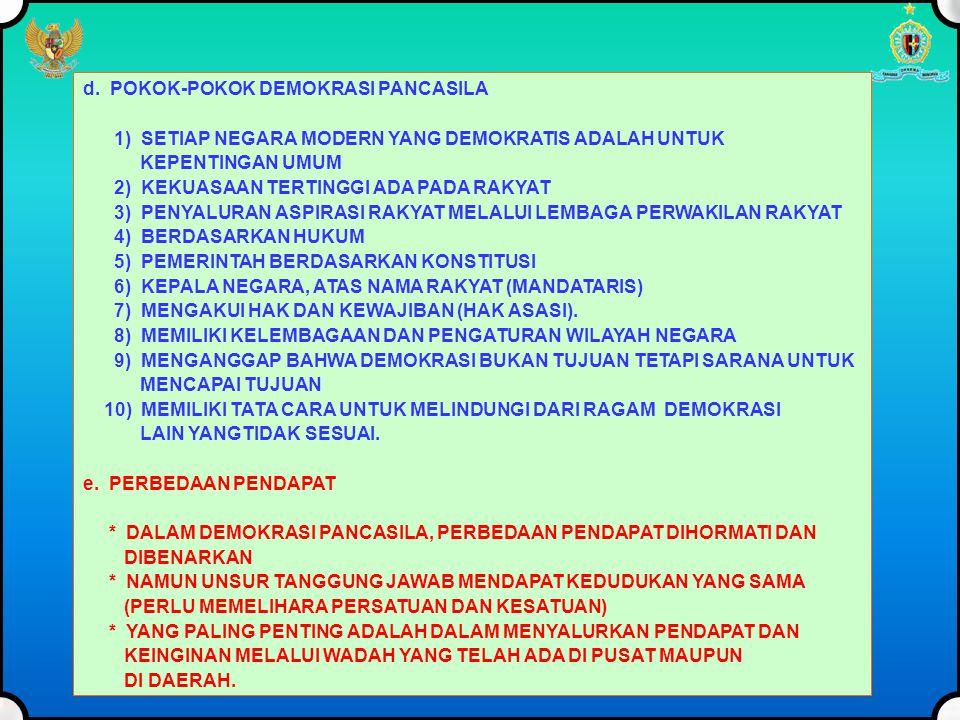 d. POKOK-POKOK DEMOKRASI PANCASILA 1) SETIAP NEGARA MODERN YANG DEMOKRATIS ADALAH UNTUK KEPENTINGAN UMUM 2) KEKUASAAN TERTINGGI ADA PADA RAKYAT 3) PEN